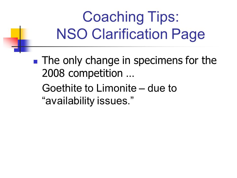 "Coaching Tips: NSO Clarification Page The only change in specimens for the 2008 competition … Goethite to Limonite – due to ""availability issues."""