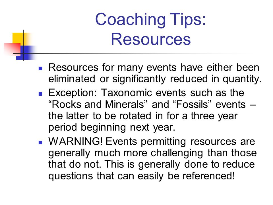 Coaching Tips: Resources Resources for many events have either been eliminated or significantly reduced in quantity. Exception: Taxonomic events such