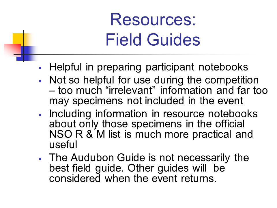 "Resources: Field Guides  Helpful in preparing participant notebooks  Not so helpful for use during the competition – too much ""irrelevant"" informati"