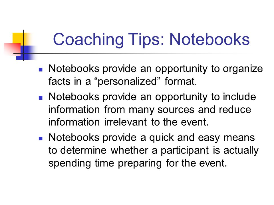 "Coaching Tips: Notebooks Notebooks provide an opportunity to organize facts in a ""personalized"" format. Notebooks provide an opportunity to include in"