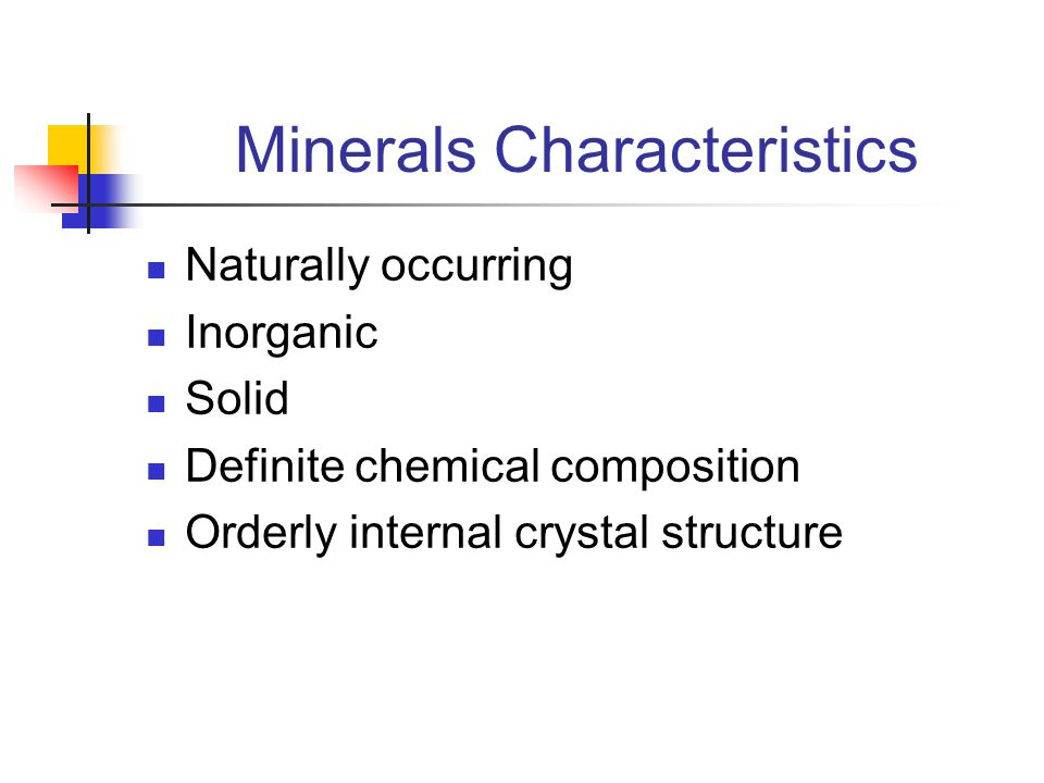 Minerals Characteristics Naturally occurring Inorganic Solid Definite chemical composition Orderly internal crystal structure