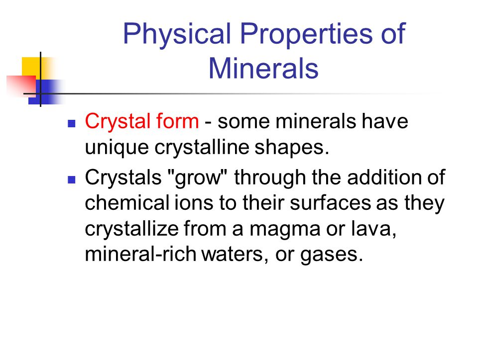 Physical Properties of Minerals Crystal form - some minerals have unique crystalline shapes. Crystals