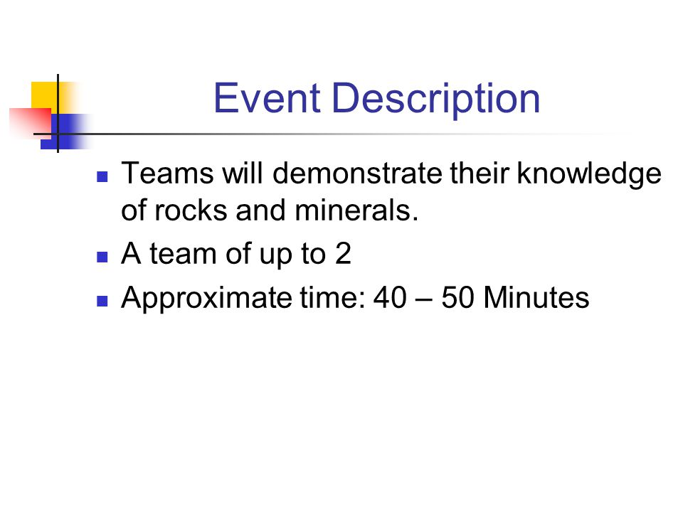 Event Description Teams will demonstrate their knowledge of rocks and minerals. A team of up to 2 Approximate time: 40 – 50 Minutes