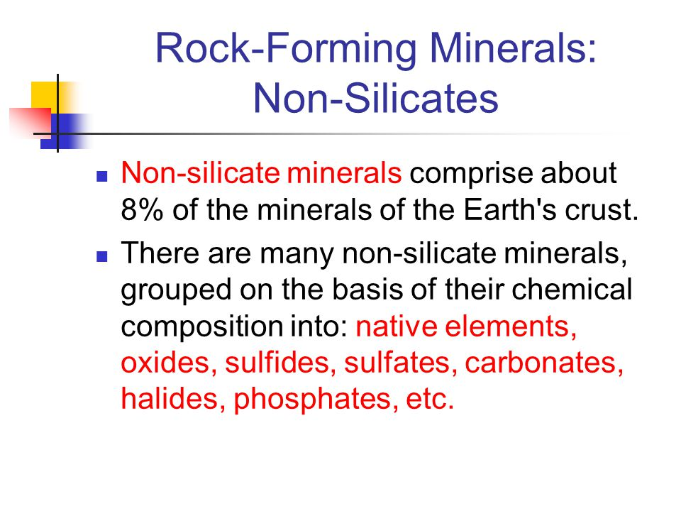 Rock-Forming Minerals: Non-Silicates Non-silicate minerals comprise about 8% of the minerals of the Earth's crust. There are many non-silicate mineral