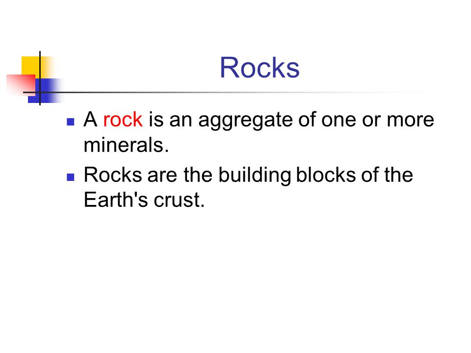 Rocks A rock is an aggregate of one or more minerals. Rocks are the building blocks of the Earth's crust.