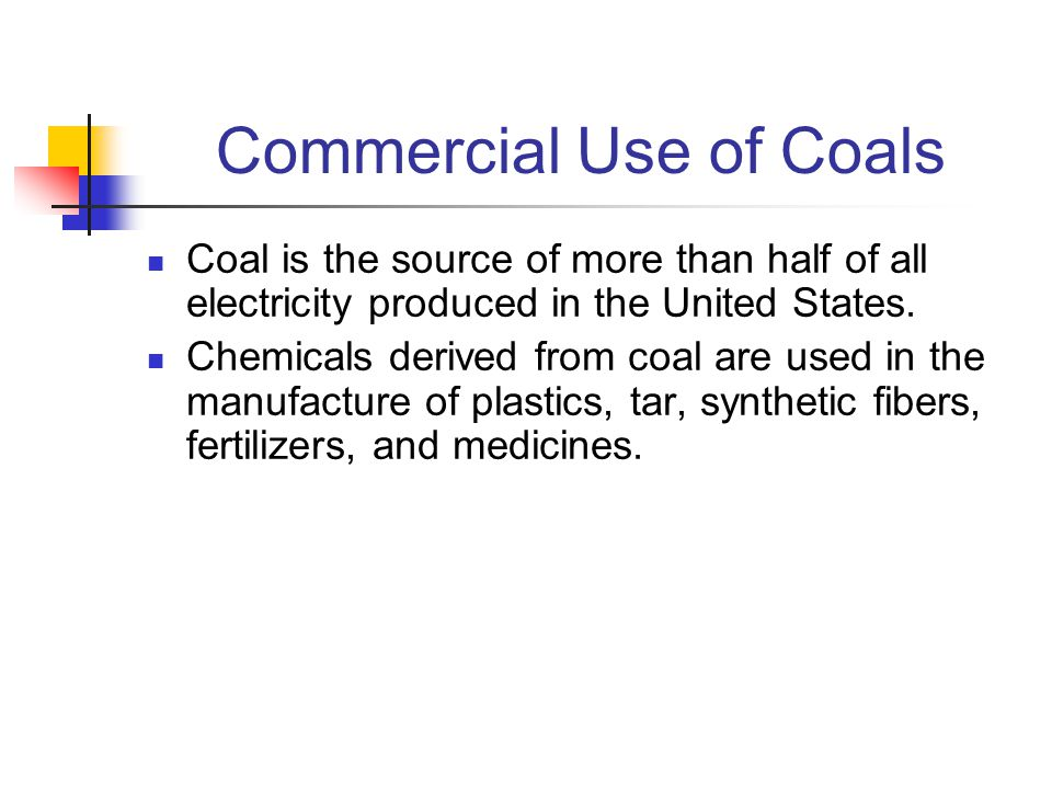 Commercial Use of Coals Coal is the source of more than half of all electricity produced in the United States. Chemicals derived from coal are used in