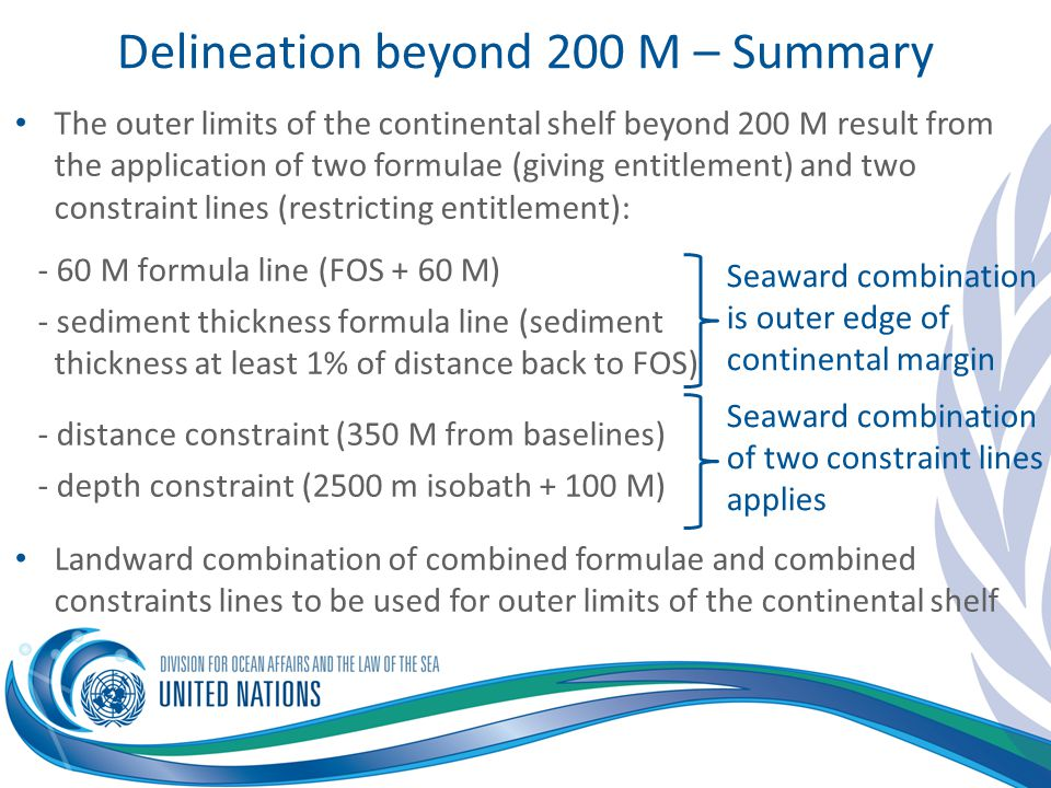 Delineation beyond 200 M – Summary The outer limits of the continental shelf beyond 200 M result from the application of two formulae (giving entitlem