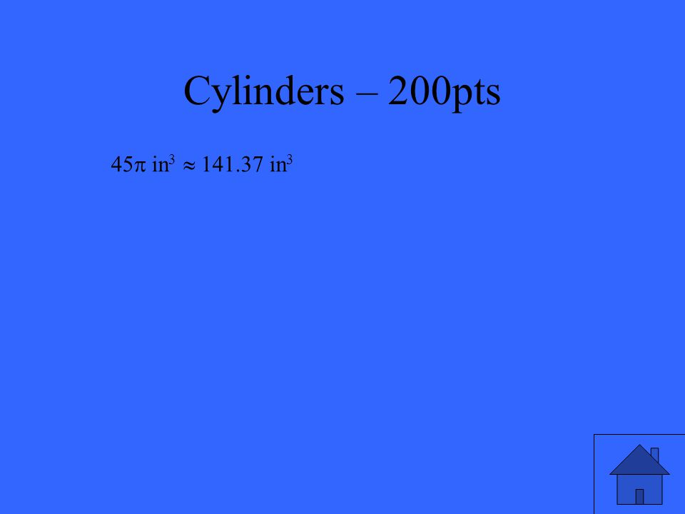 Cylinders – 200pts Find the volume of a right cylinder with a base of radius 3in and a height of 5in.