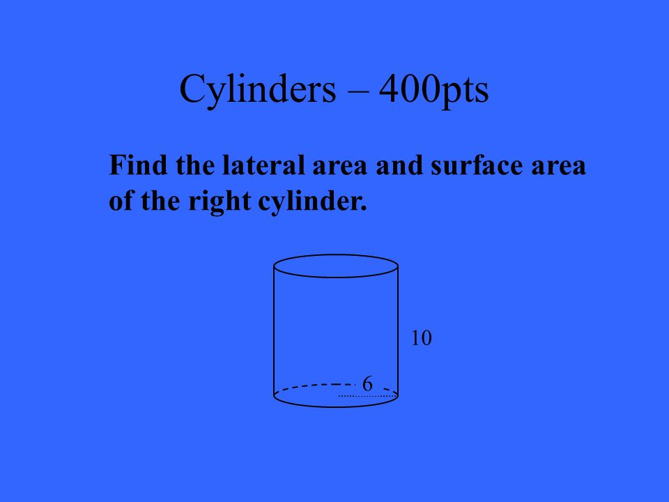 Cylinders – 200pts 45  in 3  141.37 in 3