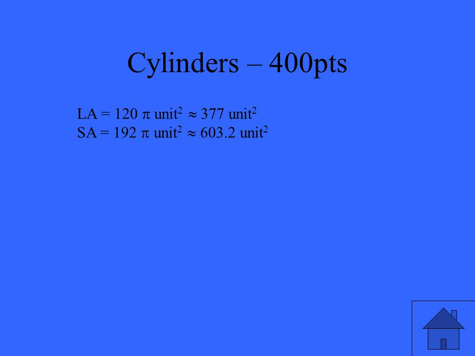 Find the lateral area and surface area of the right cylinder. Cylinders – 400pts 6 10