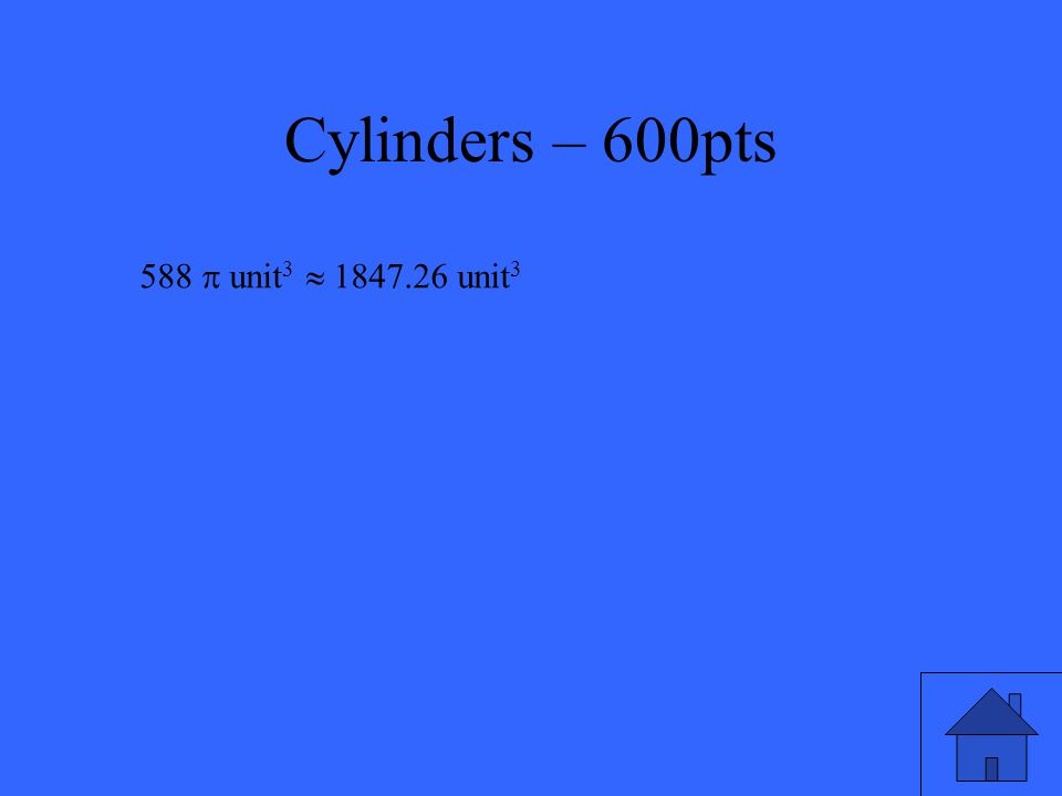 Cylinders – 600pts Find the volume of the right cylinder. 7 12