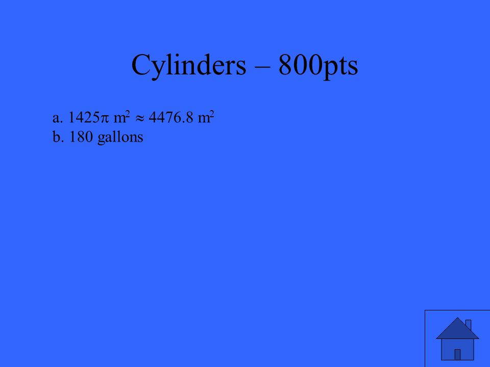 Cylinders – 800pts A cylindrical tank needs painting.