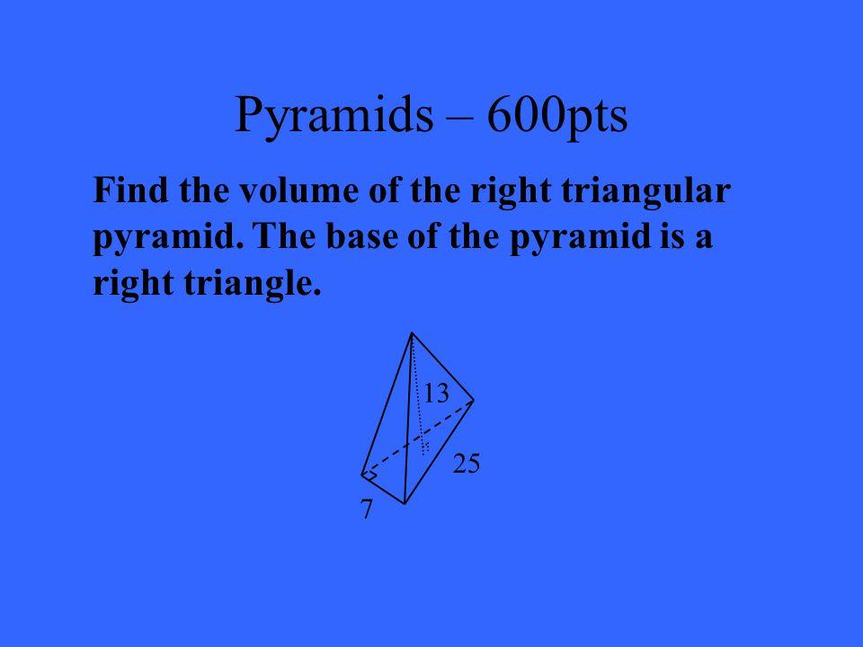 Pyramids – 400pts LA = 83.8m 2 SA = 108.8m 2