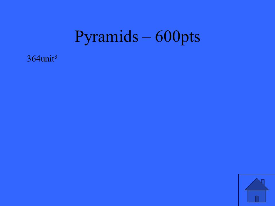 Pyramids – 600pts Find the volume of the right triangular pyramid.