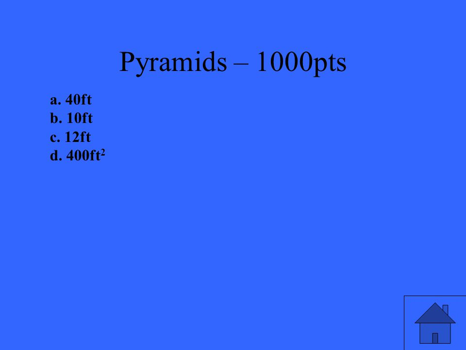 Pyramids – 1000pts The lateral area of a right square pyramid is 260ft 2.