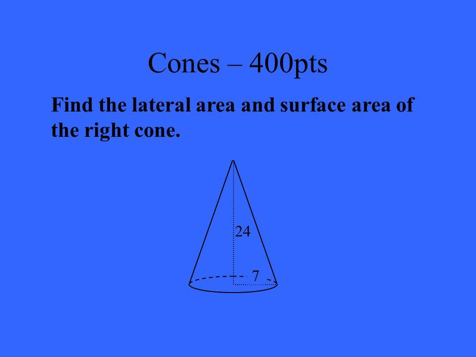 Cones – 200pts 26.67  m 3  83.78 m 3