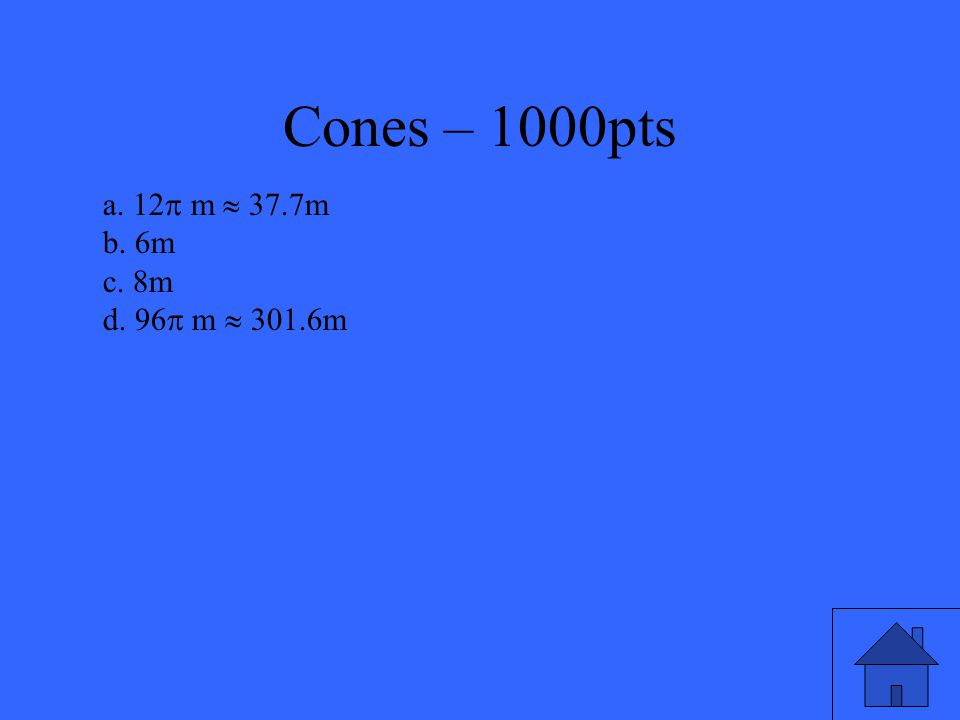 Cones – 1000pts The lateral area of a right cone is 60  m 2.