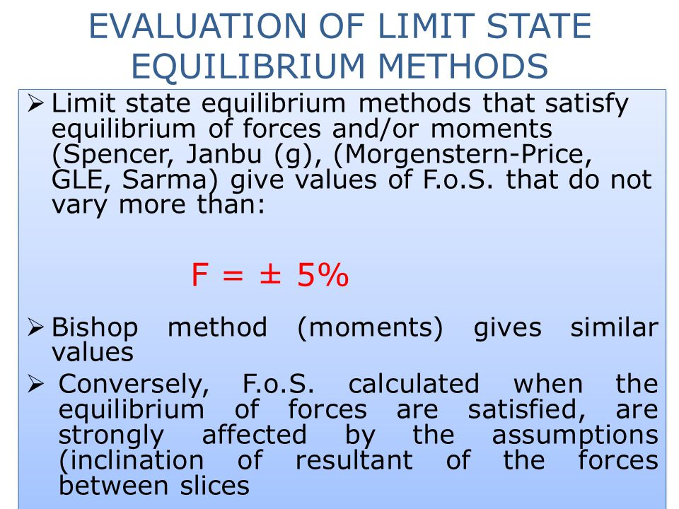 EVALUATION OF LIMIT STATE EQUILIBRIUM METHODS  Limit state equilibrium methods that satisfy equilibrium of forces and/or moments (Spencer, Janbu (g),