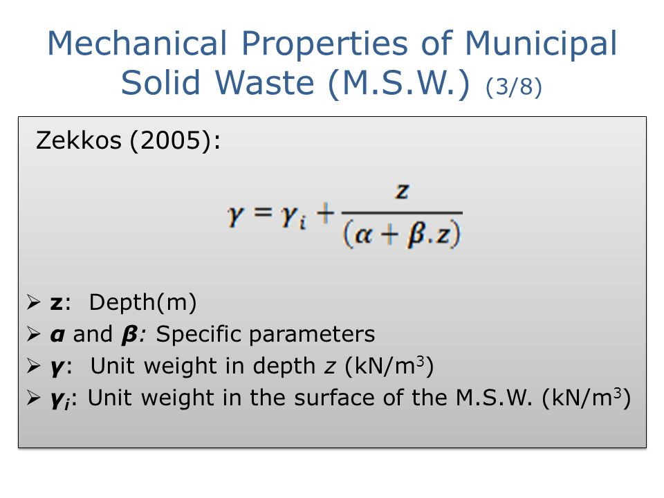Mechanical Properties of Municipal Solid Waste (M.S.W.) (3/8) Zekkos (2005):  z: Depth(m)  α and β: Specific parameters  γ: Unit weight in depth z