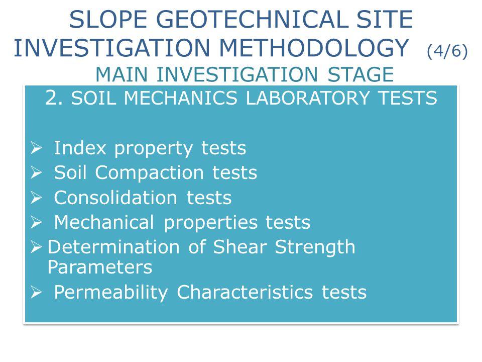 SLOPE GEOTECHNICAL SITE INVESTIGATION METHODOLOGY (4/6) MAIN INVESTIGATION STAGE 2. SOIL MECHANICS LABORATORY TESTS  Index property tests  Soil Comp