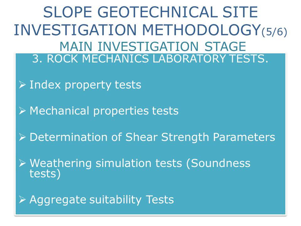 SLOPE GEOTECHNICAL SITE INVESTIGATION METHODOLOGY (5/6) MAIN INVESTIGATION STAGE 3. ROCK MECHANICS LABORATORY TESTS.  Index property tests  Mechanic