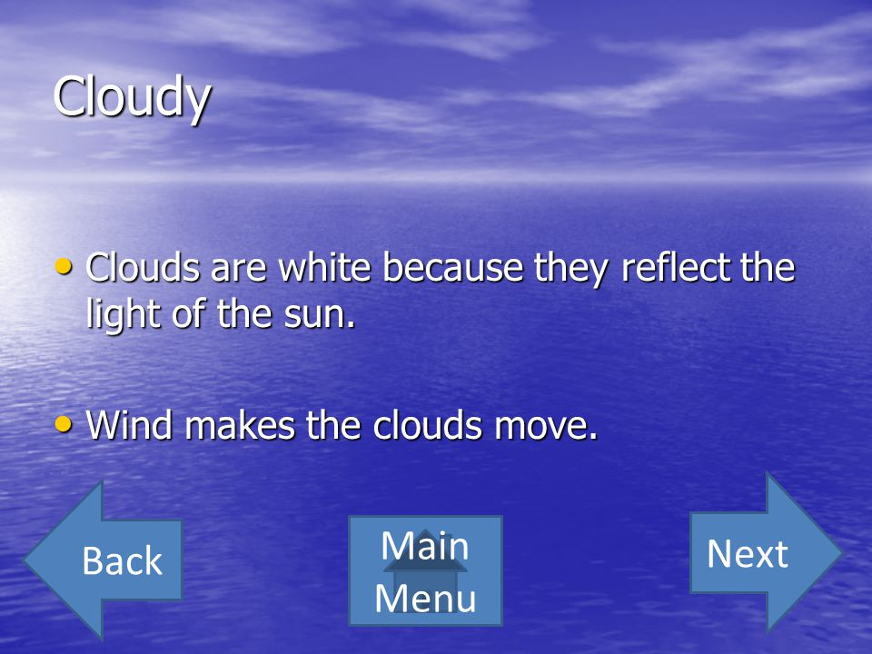 Cloudy Quiz Is a cloud a small group of very large water crystals? YESNO