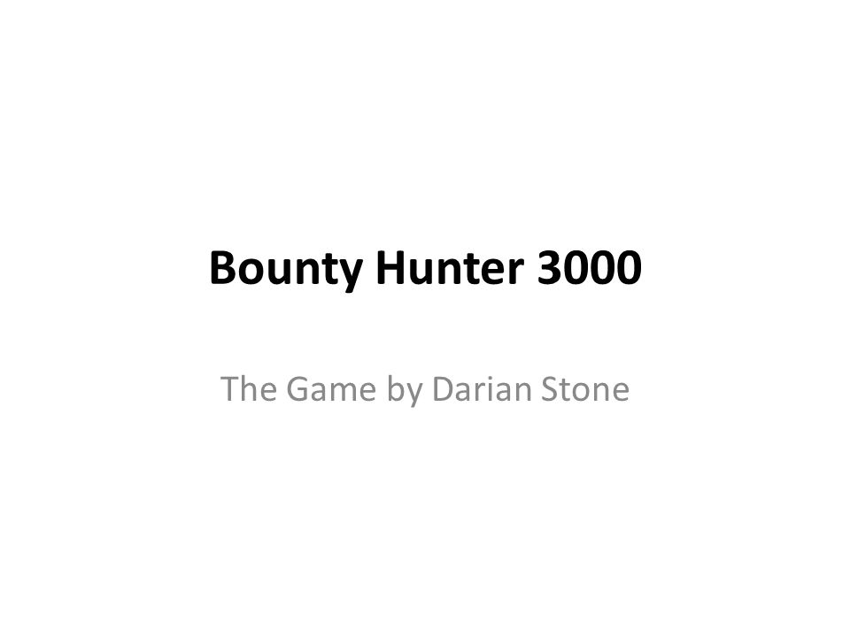 Bounty Hunter 3000 The Game by Darian Stone