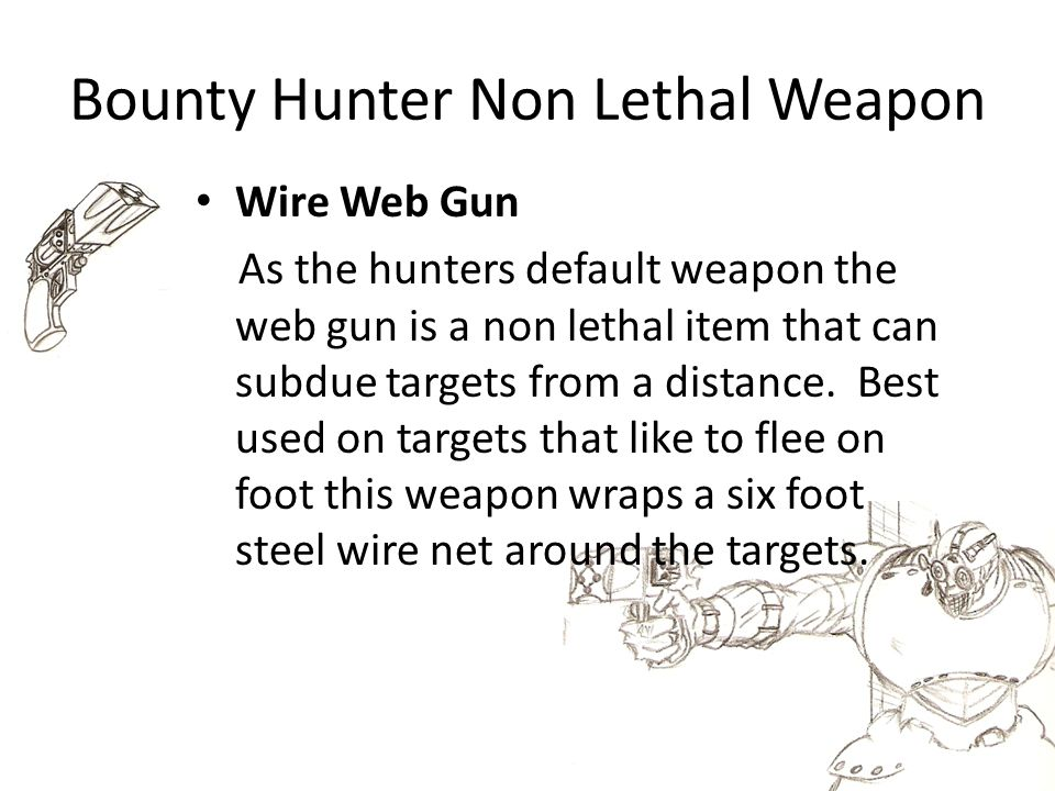 Bounty Hunter Non Lethal Weapon Wire Web Gun As the hunters default weapon the web gun is a non lethal item that can subdue targets from a distance.
