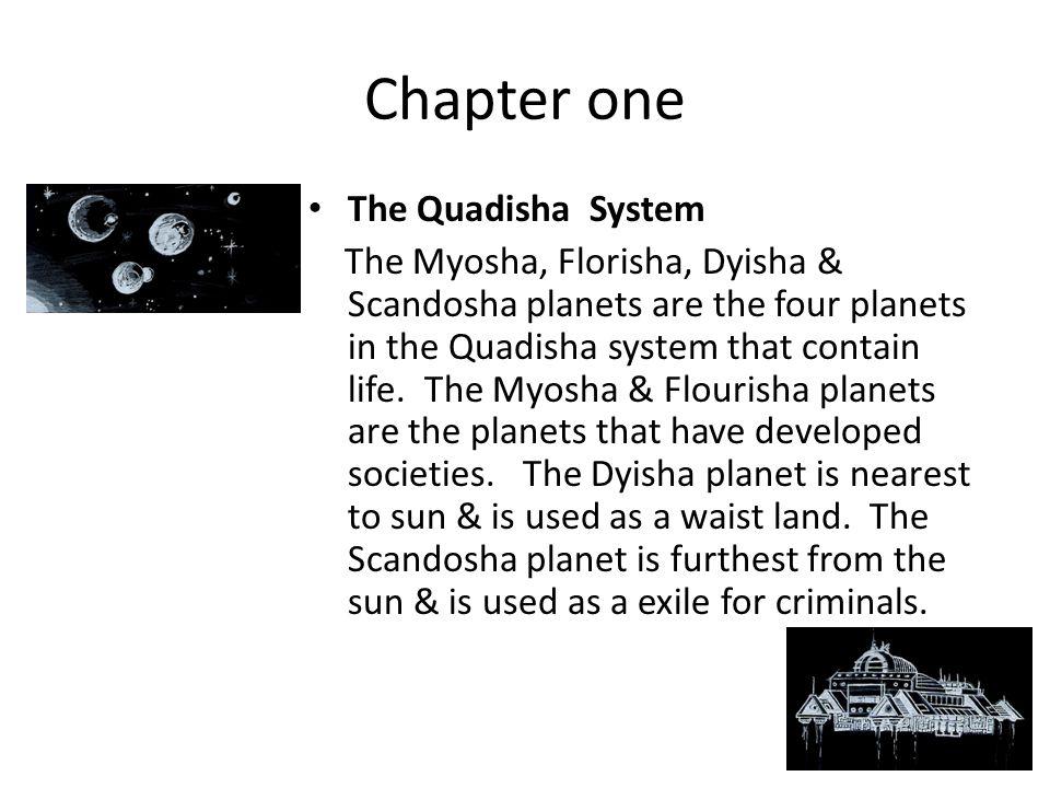 Chapter one The Quadisha System The Myosha, Florisha, Dyisha & Scandosha planets are the four planets in the Quadisha system that contain life.