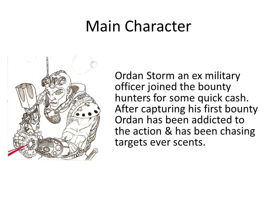 Ordan Storm an ex military officer joined the bounty hunters for some quick cash. After capturing his first bounty Ordan has been addicted to the acti