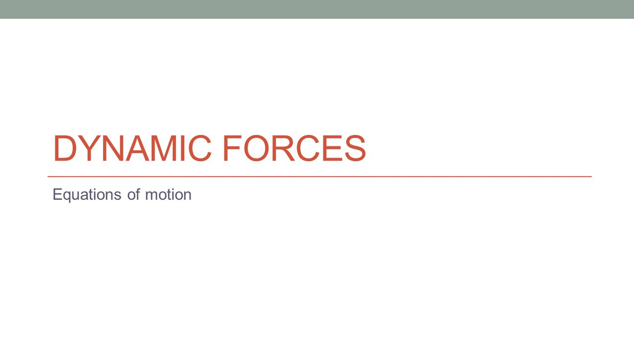 DYNAMIC FORCES Equations of motion