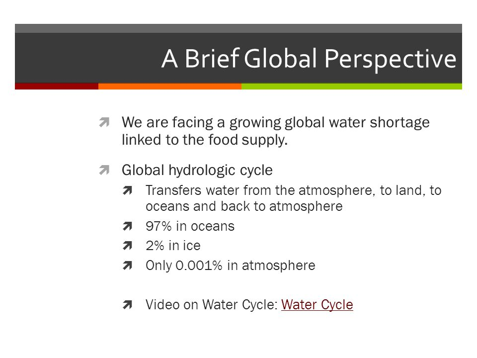 A Brief Global Perspective  We are facing a growing global water shortage linked to the food supply.