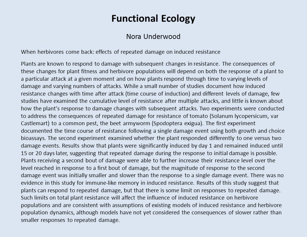 Functional Ecology Nora Underwood When herbivores come back: effects of repeated damage on induced resistance Plants are known to respond to damage with subsequent changes in resistance.