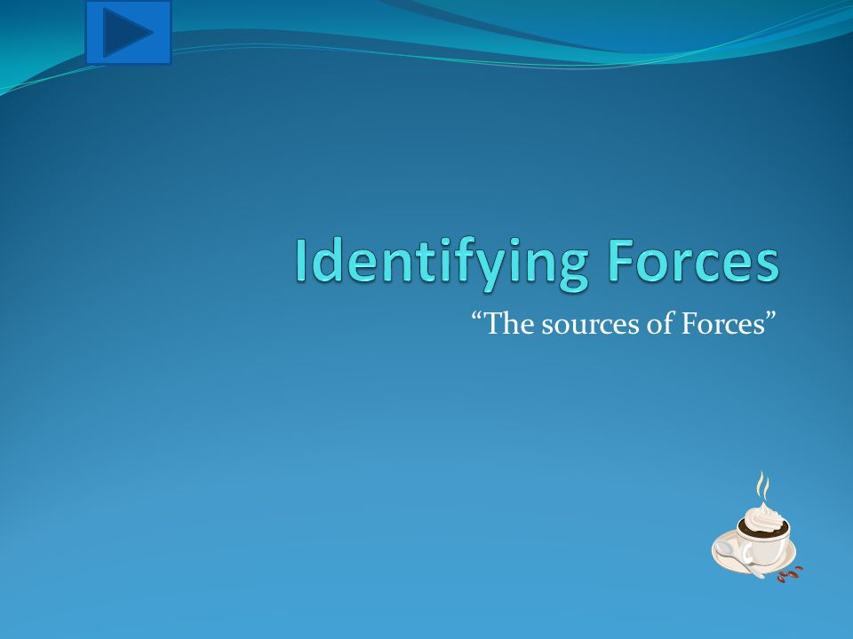 The sources of Forces
