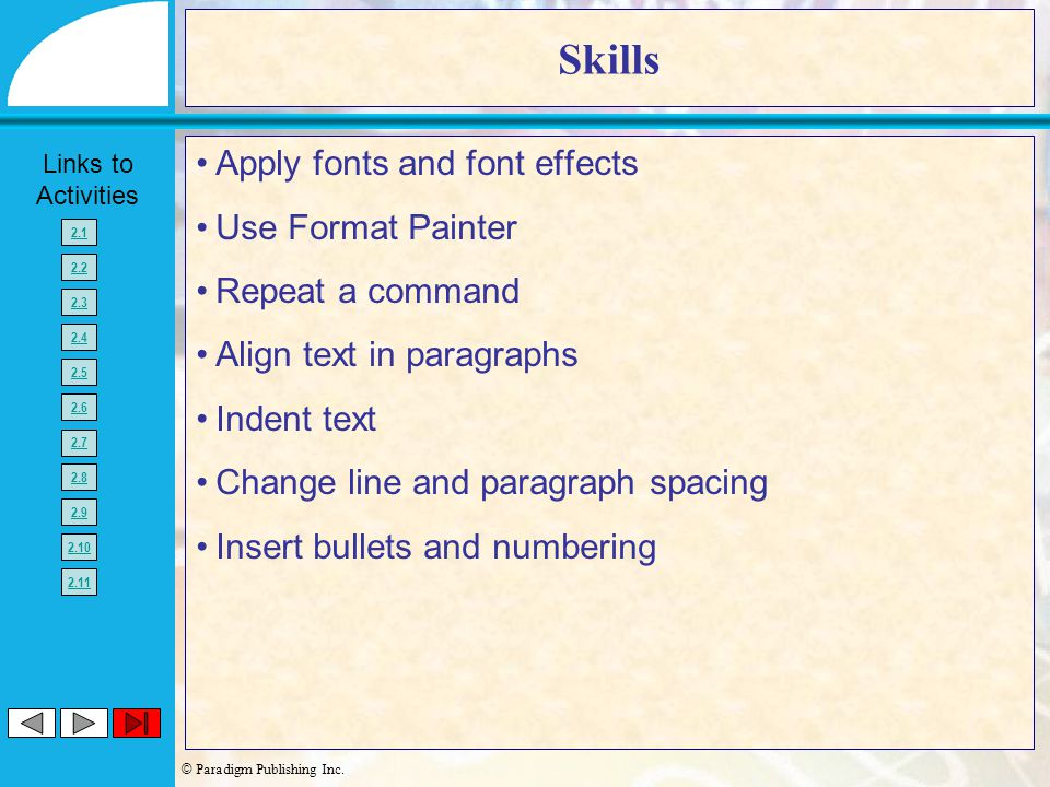 © Paradigm Publishing Inc. Links to Activities 2.1 2.2 2.3 2.4 2.5 2.6 2.7 2.8 2.9 2.10 2.11 Skills Apply fonts and font effects Use Format Painter Re