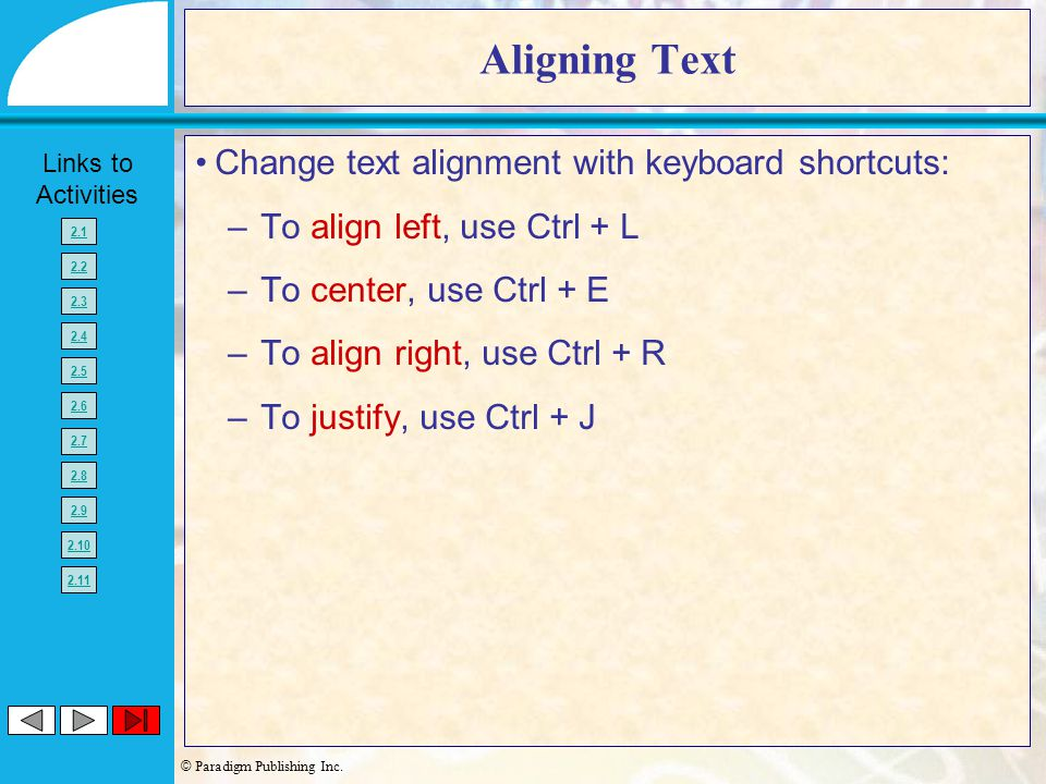 © Paradigm Publishing Inc. Links to Activities 2.1 2.2 2.3 2.4 2.5 2.6 2.7 2.8 2.9 2.10 2.11 Aligning Text Change text alignment with keyboard shortcu