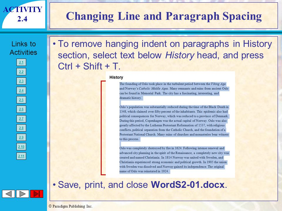 © Paradigm Publishing Inc. Links to Activities 2.1 2.2 2.3 2.4 2.5 2.6 2.7 2.8 2.9 2.10 2.11 Changing Line and Paragraph Spacing To remove hanging ind