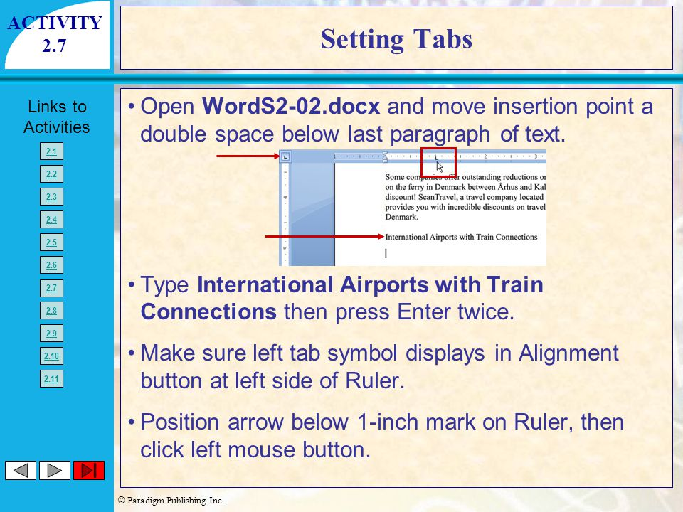 © Paradigm Publishing Inc. Links to Activities 2.1 2.2 2.3 2.4 2.5 2.6 2.7 2.8 2.9 2.10 2.11 Open WordS2-02.docx and move insertion point a double spa