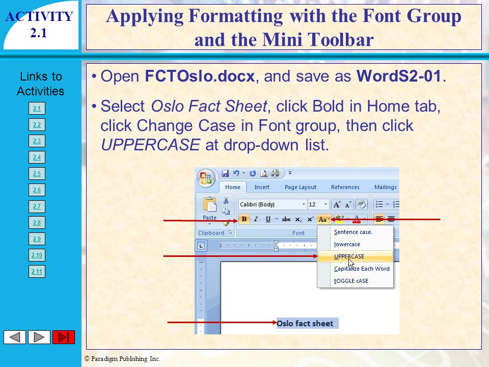 © Paradigm Publishing Inc. Links to Activities 2.1 2.2 2.3 2.4 2.5 2.6 2.7 2.8 2.9 2.10 2.11 Applying Formatting with the Font Group and the Mini Tool
