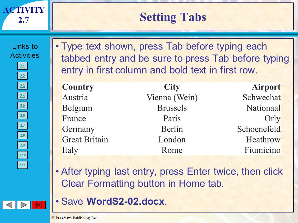 © Paradigm Publishing Inc. Links to Activities 2.1 2.2 2.3 2.4 2.5 2.6 2.7 2.8 2.9 2.10 2.11 Setting Tabs Type text shown, press Tab before typing eac