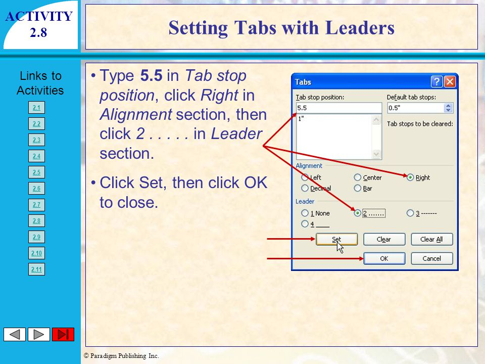 © Paradigm Publishing Inc. Links to Activities 2.1 2.2 2.3 2.4 2.5 2.6 2.7 2.8 2.9 2.10 2.11 Setting Tabs with Leaders Type 5.5 in Tab stop position,