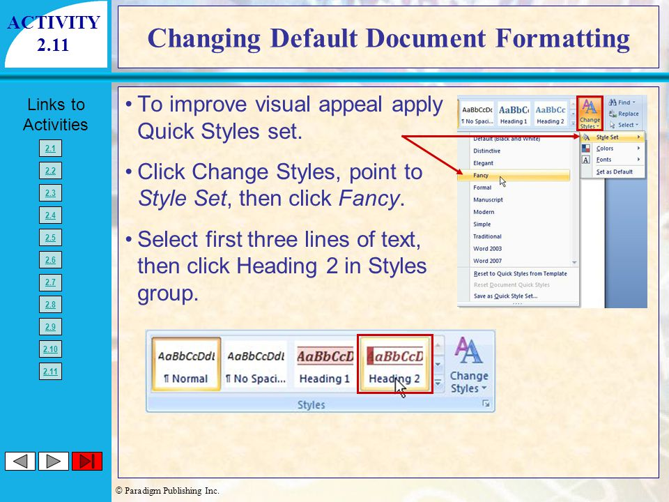 © Paradigm Publishing Inc. Links to Activities 2.1 2.2 2.3 2.4 2.5 2.6 2.7 2.8 2.9 2.10 2.11 Changing Default Document Formatting To improve visual ap