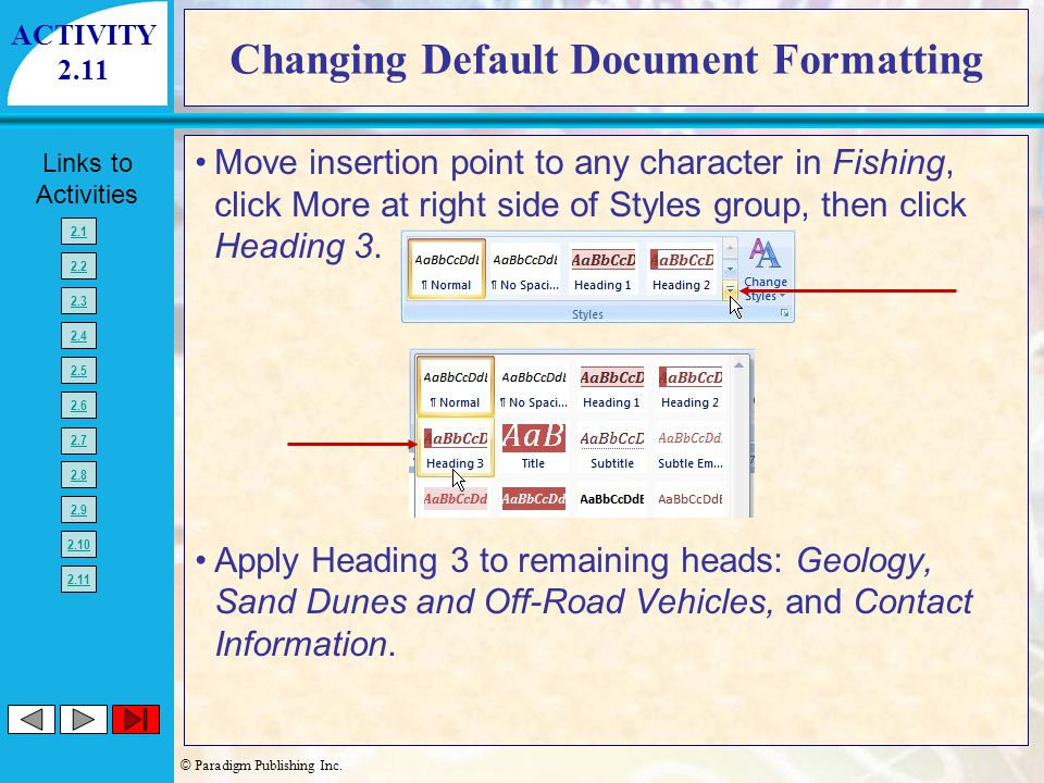 © Paradigm Publishing Inc. Links to Activities 2.1 2.2 2.3 2.4 2.5 2.6 2.7 2.8 2.9 2.10 2.11 Changing Default Document Formatting Move insertion point