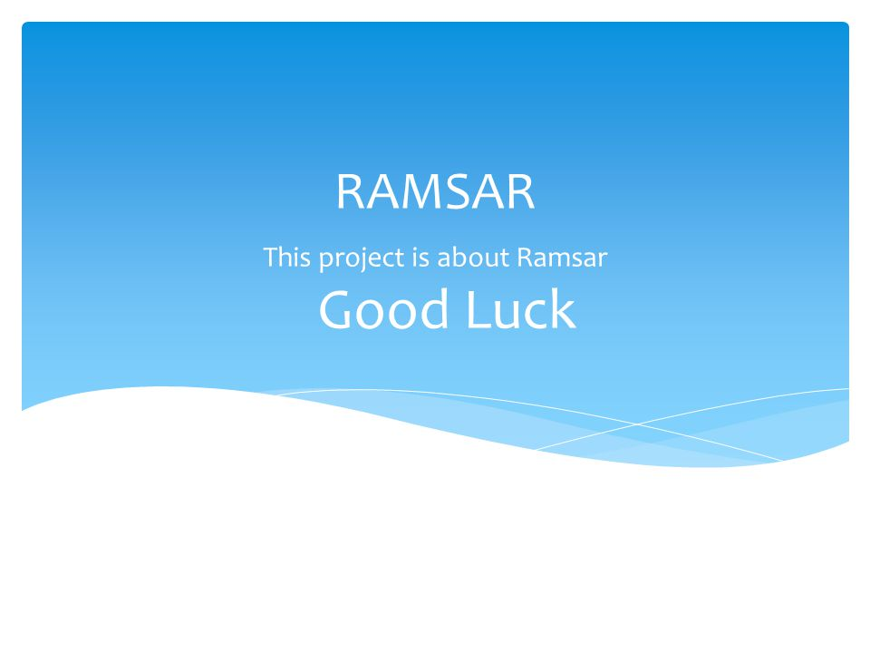 This project is about Ramsar Good Luck RAMSAR