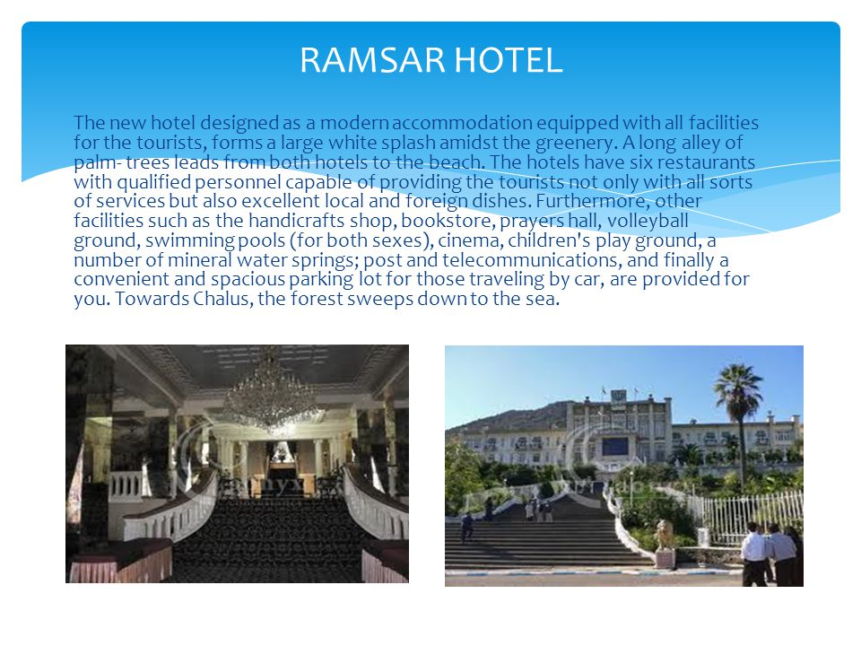 RAMSAR HOTEL The new hotel designed as a modern accommodation equipped with all facilities for the tourists, forms a large white splash amidst the greenery.