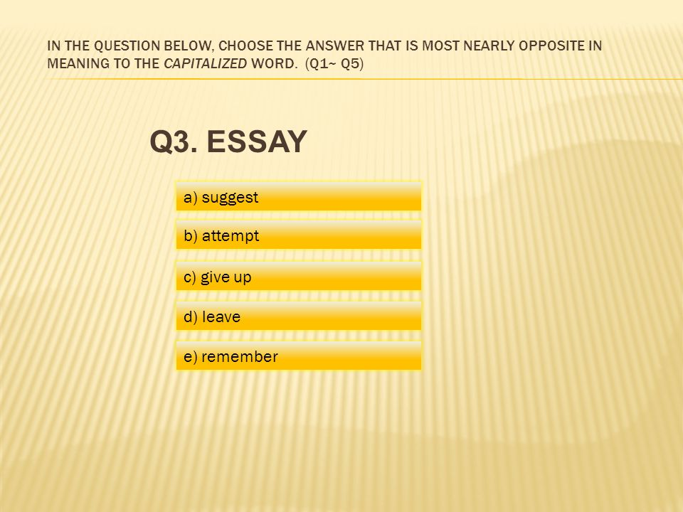 IN THE QUESTION BELOW, CHOOSE THE ANSWER THAT IS MOST NEARLY OPPOSITE IN MEANING TO THE CAPITALIZED WORD.