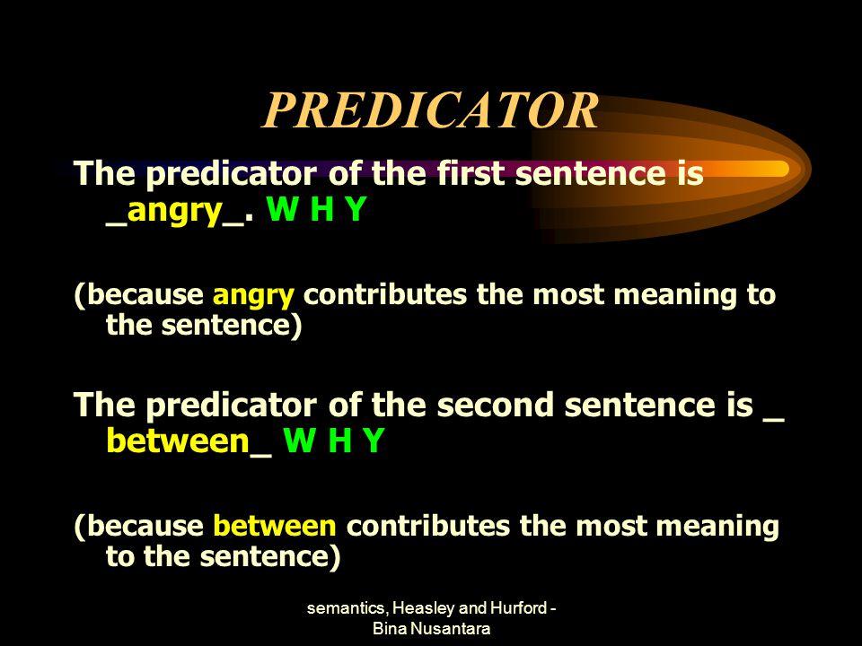 semantics, Heasley and Hurford - Bina Nusantara PREDICATOR DO THE SAME THING TO THE OTHER SENTENCES.