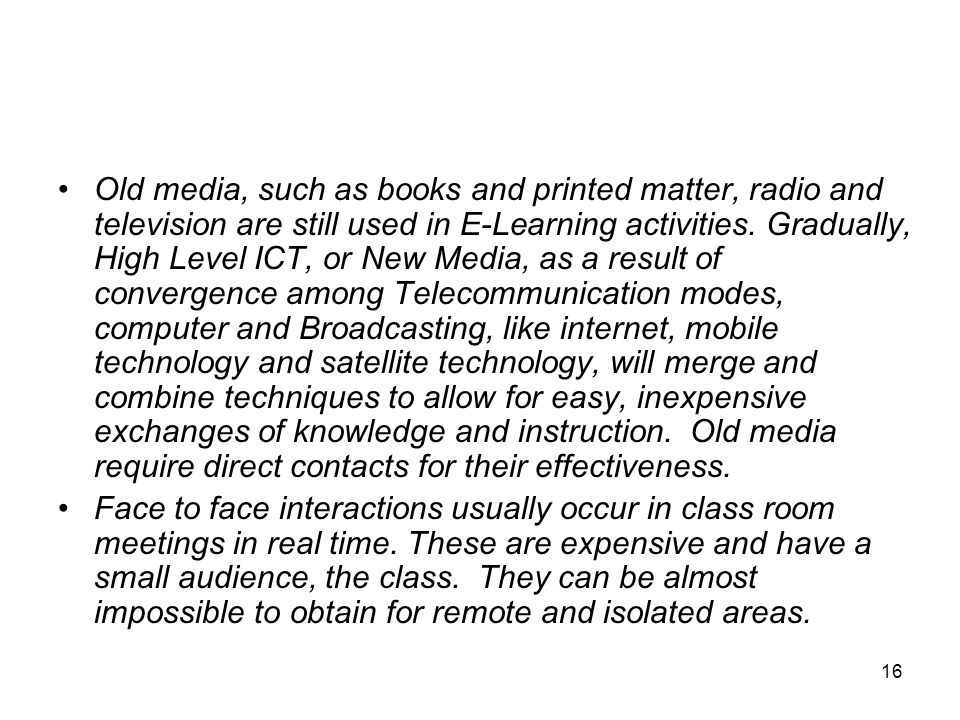 16 Old media, such as books and printed matter, radio and television are still used in E-Learning activities.
