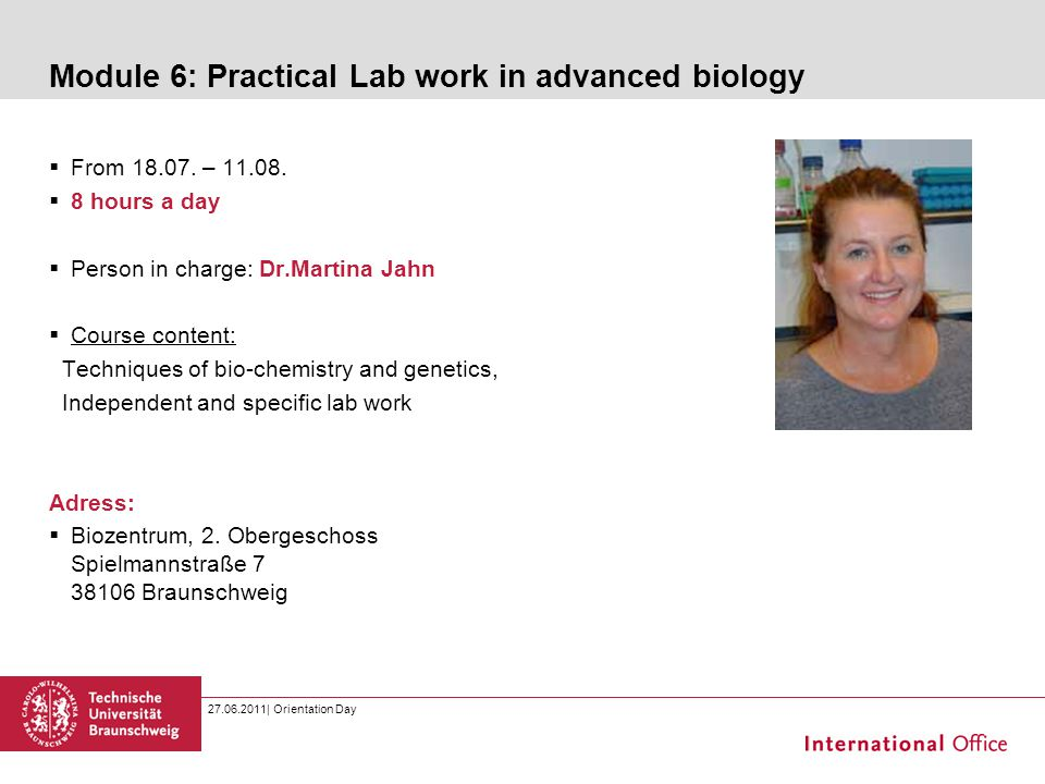 Module 6: Practical Lab work in advanced biology  From 18.07. – 11.08.  8 hours a day  Person in charge: Dr.Martina Jahn  Course content: Techniqu