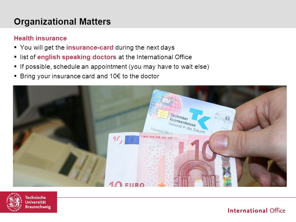 Organizational Matters Health insurance  You will get the insurance-card during the next days  list of english speaking doctors at the International